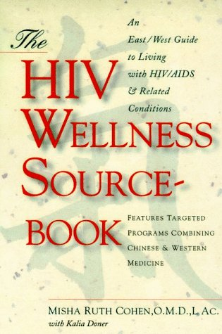 The HIV Wellness Sourcebook: An East/West Guide to Living with HIV/AIDS and Related Conditions, Misha Ruth Cohen O.M.D.  L. Ac., Kalia Doner