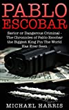 img - for Pablo Escobar: Savior or Dangerous Criminal - The Chronicles of Pablo Escobar the Biggest Drug Dealer & King Pin the World Has Ever Seen book / textbook / text book