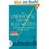 Das unerhörte Leben des Alex Woods oder warum das Universum keinen Plan hat: Roman