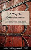 img - for A Way To Consciousness: Alchemy for the Soul book / textbook / text book