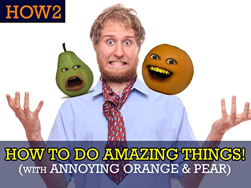 Clip: How2: How to do Amazing Things! (with Annoying Orange & Pear!)