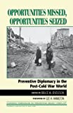 img - for Opportunities Missed, Opportunities Seized: Preventive Diplomacy in the PostDCold War World (Carnegie Commission on Preventing Deadly Conflict) book / textbook / text book