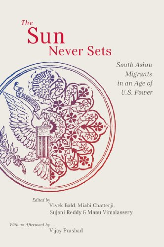 The Sun Never Sets: South Asian Migrants in an Age of U.S. Power (NYU Series in Social and Cultural Analysis)