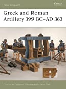 Amazon.com: Greek and Roman Artillery 399 BC-AD 363 (New Vanguard) (9781841766348): Duncan Campbell, Brian Delf: Books