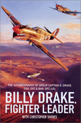 Billy Drake Fighter Leader: The Autobiography of Group Captain B. Drake DSO, DFC & Bar, US DFC
