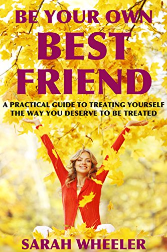 be-your-own-best-friend-a-practical-guide-to-treating-yourself-the-way-you-deserve-to-be-treated