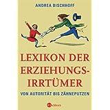 """Lexikon der Erziehungsirrt�mer: Von Autorit�t bis Z�hneputzenvon """"Andrea Bischhoff"""""""