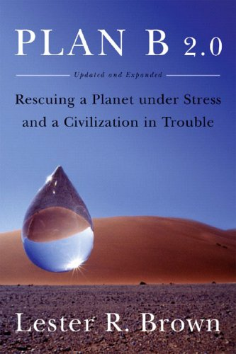 Plan B 2.0 : Rescuing a Planet Under Stress And a Civilization in Trouble, Brown,Lester R.