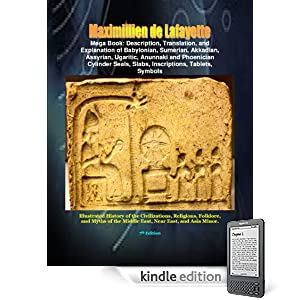 MEGA BOOK: Description, Translation, and Explanation of Babylonian, Sumerian, Akkadian, Assyrian, Ugaritic, Anunnaki and Phoenician Cylinder Seals, Slabs, ... Symbols. 7th Edition (Anunnaki and Ulema)
