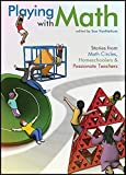 Playing with Math: Stories from Math Circles, Homeschoolers, and Passionate Teachers