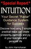 Intuition -- Your Secret Radar Guidance System for Success