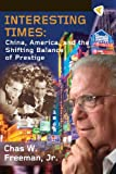 Chas W. Freeman Interesting Times: China, America, and the Shifting Balance of Prestige
