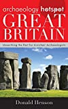 img - for Archaeology Hotspot Great Britain: Unearthing the Past for Armchair Archaeologists (Archaeology Hotspots) book / textbook / text book