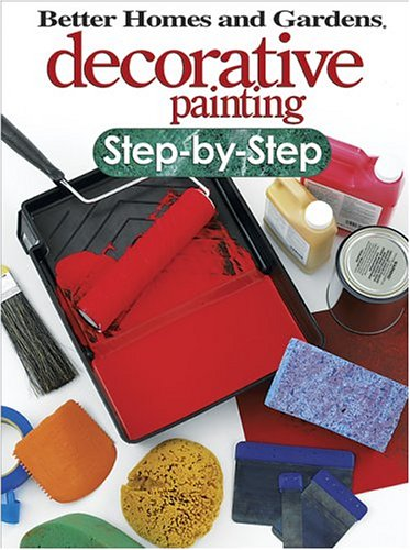 Better Homes and Gardens Decorative Painting Step-by-step, NOT AVAILABLE (NA)