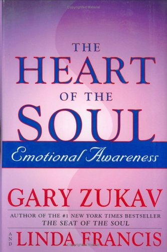 Heart of the Soul : Emotional Awareness, GARY ZUKAV, LINDA FRANCIS