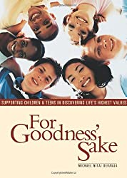 For Goodness Sake: Supporting Children and Teens in Discovering Life's Higher Values (Living Wisdom Book for Parents, Teachers, and Youth Group Le)