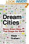 Dream Cities: Seven Urban Ideas That...