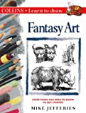 Fantasy Art (Collins Learn to Draw) (0004129954) by Jefferies, Mike