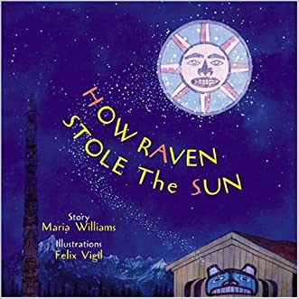 How Raven Stole the Sun (Tales of the People) written by Maria Williams