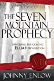 The Seven Mountain Prophecy: Unveiling the Coming Elijah Revolution