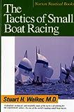 By Stuart H. Walker M.D. The Tactics of Small Boat Racing (Norton Nautical Books)
