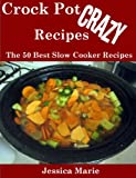 Crock Pot Crazy Recipes : The 50 Best Slow Cooker Recipes