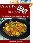 Crock Pot Crazy Recipes : The 50 Best...