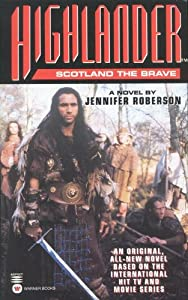 Highlander (tm): Scotland the Brave by Jennifer Roberson