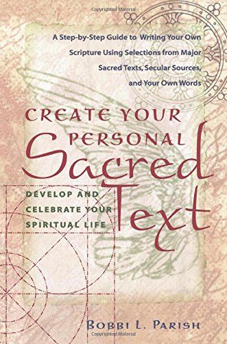 Create Your Personal Sacred Text: Develop and Celebrate Your Spiritual Life