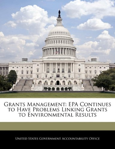 Grants Management: EPA Continues to Have Problems Linking Grants to Environmental Results
