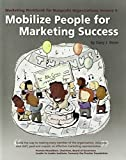 Marketing Workbook for Nonprofit Organizations Volume 2: Mobilize People for Marketing Success