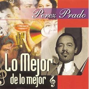 Perez Prado -  Lo mejor de Pérez Prado