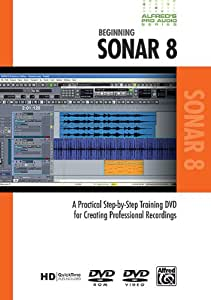Beginning Sonar 8: A Practical Step-by-Step Training DVD for Creating Professional Recordings