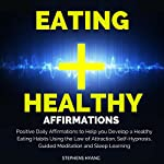 Eating Healthy Affirmations: Positive Daily Affirmations to Help You Develop Healthy Eating Habits Using the Law of Attraction, Self-Hypnosis, Guided Meditation and Sleep Learning | Stephens Hyang