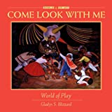 World of Play (Come Look with Me) Gladys S. Blizzard