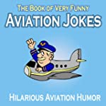 Aviation Humor: The Book of Very Funn...