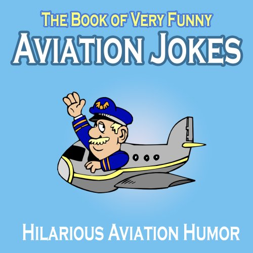 Aviation Humor: The Book of Very Funny Aviation Jokes