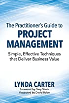 The Practitioner's Guide to Project Management: Simple, Effective Techniques That Deliver Business Value