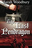 The Last Pendragon: A Story of Dark Age Wales
