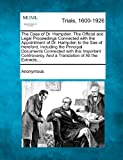 Anonymous The Case of Dr. Hampden. The Official and Legal Proceedings Connected with the Appointment of Dr. Hampden to the See of Hereford, Including the ... And a Translation of All the Extracts,...