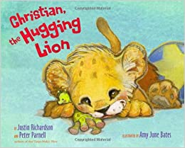 Christian, the Hugging Lion: Justin Richardson, Peter Parnell, Amy