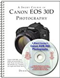 A Short Course in Canon EOS 30D Photography