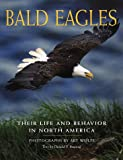 Bald Eagles: Their Life and Behavior in North America