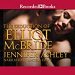 The Seduction of Elliot McBride (       UNABRIDGED) by Jennifer Ashley Narrated by Angela Dawe