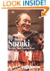 Dr. Shinichi Suzuki: Teaching Music from the Heart (Masters of Music)