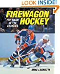 Firewagon Hockey: The Game in the Eig...