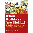 When Holidays Are Hell!: A Guide to Surviving Family Gatherings