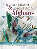 Top Techniques and Special Stitch Afghans: Featuring 41 Magnificent Afghans Deborah Levy-Hamburg