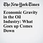 Economic Gravity in the Oil Industry: What Goes up Comes Down Other von Paul Sullivan Gesprochen von: Barbara Benjamin-Creel
