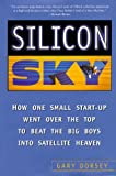 Silicon Sky: How One Small Start-Up Went Over the Top to Beat the Big Boys Into Satellite Heaven